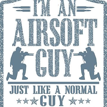 Funny I'm An Airsoft Guy Shirt Guns Ammo & Gear by Top10Merch