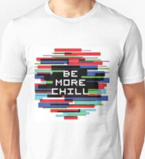 Be More Chill  Unisex T-Shirt