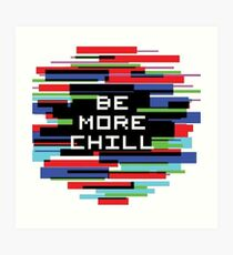 Be More Chill  Art Print