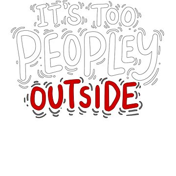 Introvert Funny Shy Quiet It's Too Peopley Outside Red White by GabiBlaze