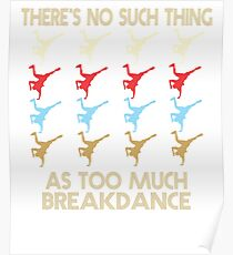 Breakdance T shirt - There's No Such Thing As Too Much Breakdance - Retro Vintage Style 1970's Poster