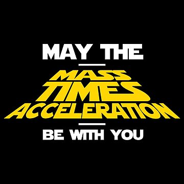 May The Mass Times Acceleration Be With You Movie Nerd Shirt For Men And Women  by artbyanave