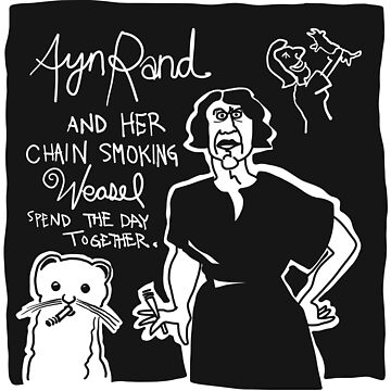 Ayn Rand and Her Chain Smoking Weasel by Bygauntt