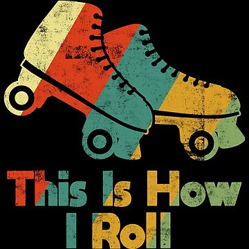 This Is How I Roll - Hipster Retro Vintage Gift by yeoys