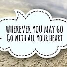 Wherever you may go, go with all your heart by lightwanderer