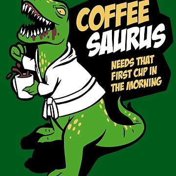 Don't come between the Coffeesaurus and the first coffee of the day by spookyruthy