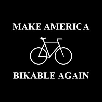 Make America Bikable Again by lurchmerch