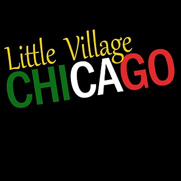 LITTLE VILLAGE – CHICAGO NEIGHBORHOOD by ItsNextYear