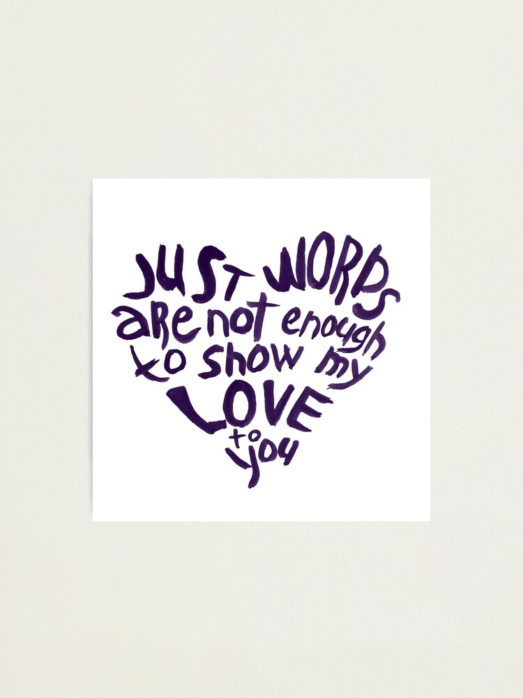 Alternate view of Just words are not enough to show my love to you Photographic Print