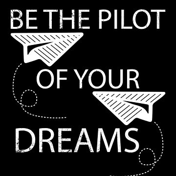Be The Pilot of Your Dreams Aviation Flying by inkedtee