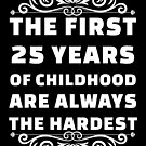 25th Birthday Shirt | 25 Years Old | First 25 Years Funny Tee by wantneedlove