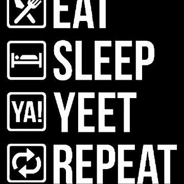 Eat sleep YEET repeat by bennnie1177