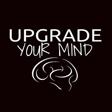 UpGrade Your Mind Inspirational Quote by eboggles