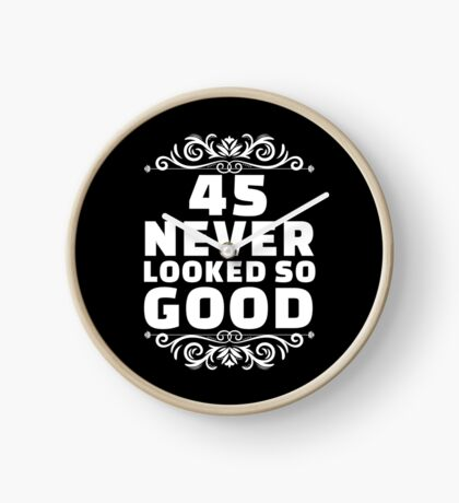 45th Birthday Gifts | 45 Years Old | 45 Never Looked So Good Clock