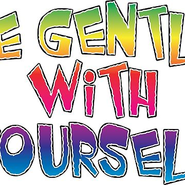 Be Gentle With Yourself v. 3 by hamsters