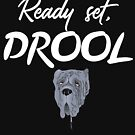 Ready Set, Drool Design by digitalbarn