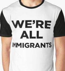 We're All Immigrants Graphic T-Shirt