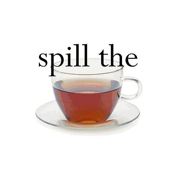 Spill The Tea by bunverly