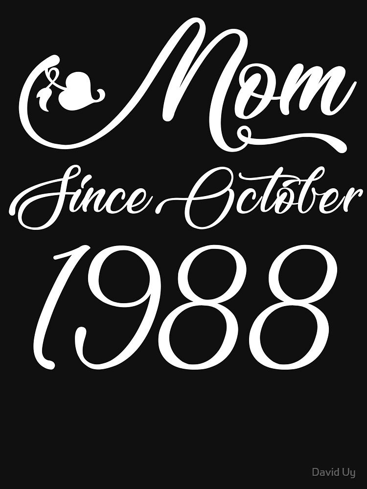 Mothers Day Christmas Funny Mom Gifts - Mom Since October 1988  by daviduy