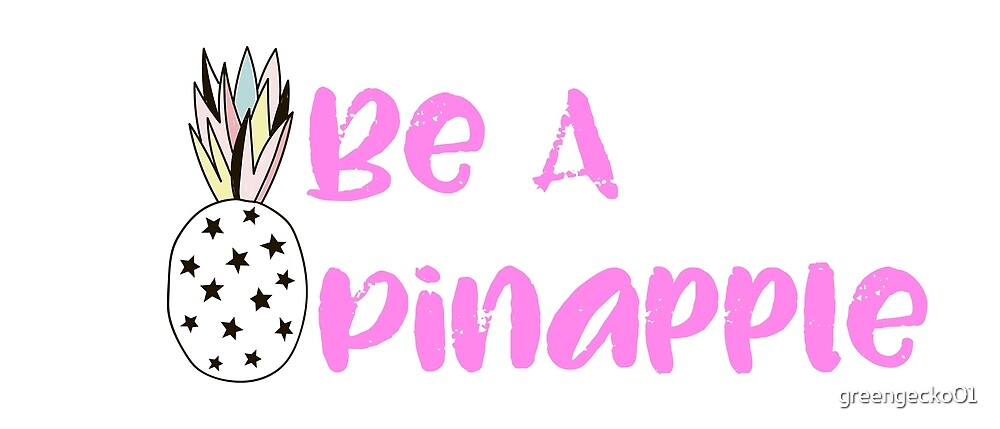 Be a Pineapple - be the best you can be and stand out in a crowd by greengecko01
