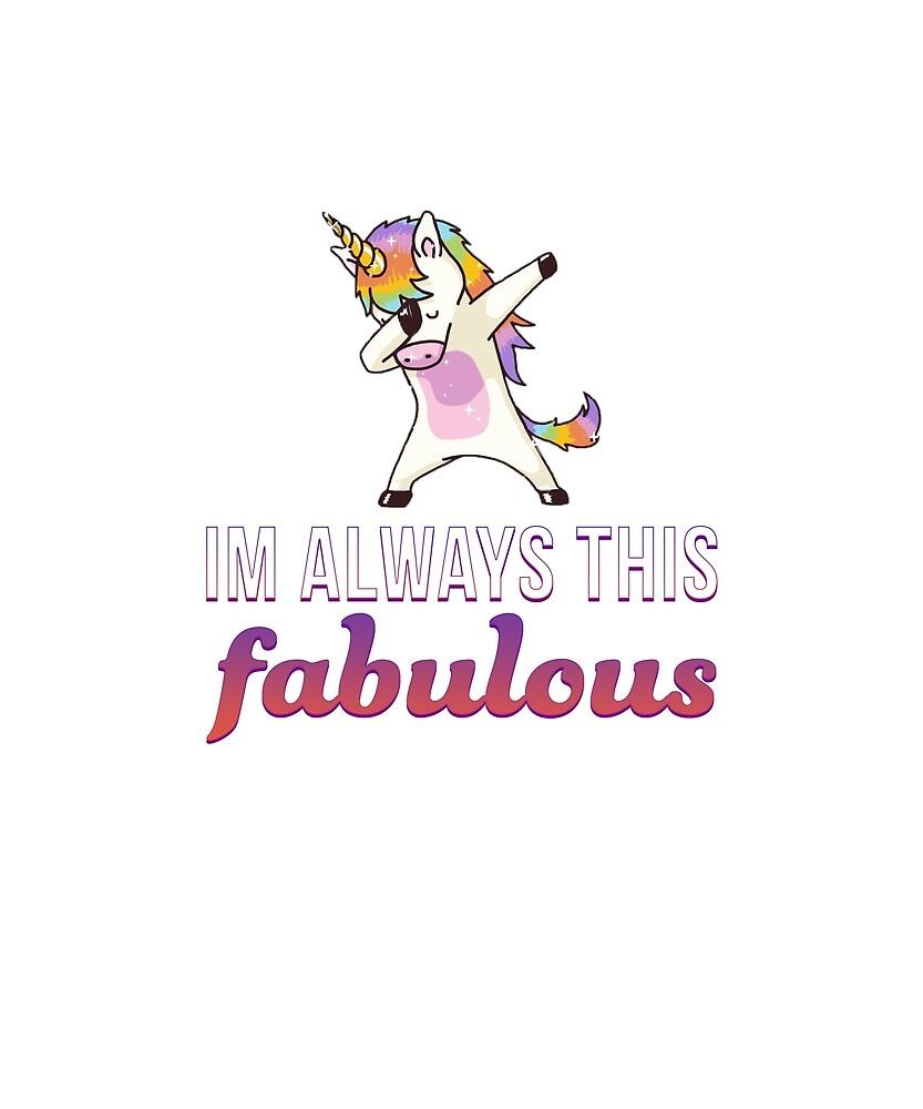 Im Always This Fabulous T Shirt by Filipe Fernandes