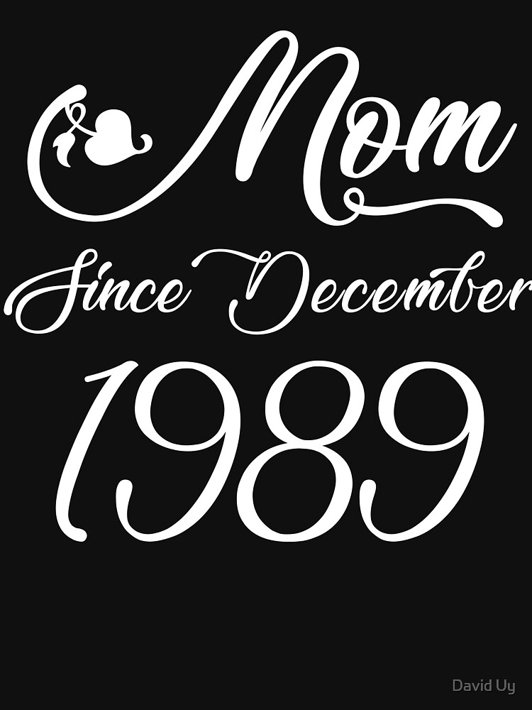 Mothers Day Christmas Funny Mom Gifts - Mom Since December 1989 by daviduy