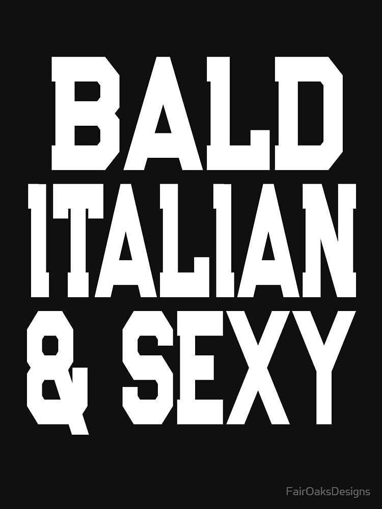 Bald Italian and Sexy Funny Bald Guy Design by FairOaksDesigns