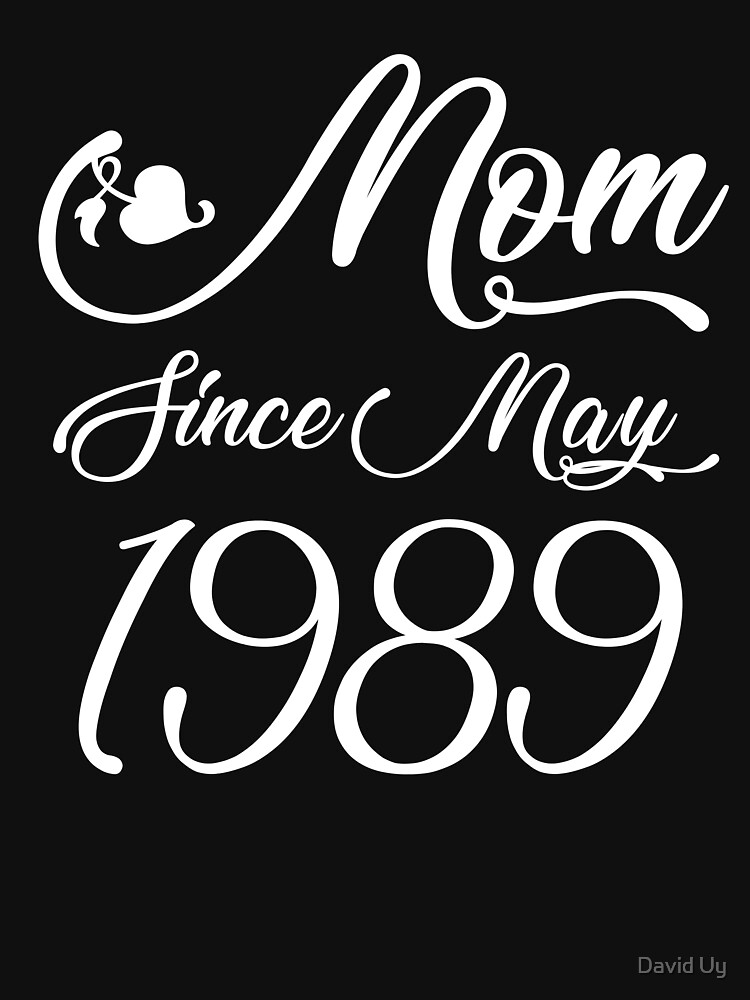 Mothers Day Christmas Funny Mom Gifts - Mom Since May 1989 by daviduy