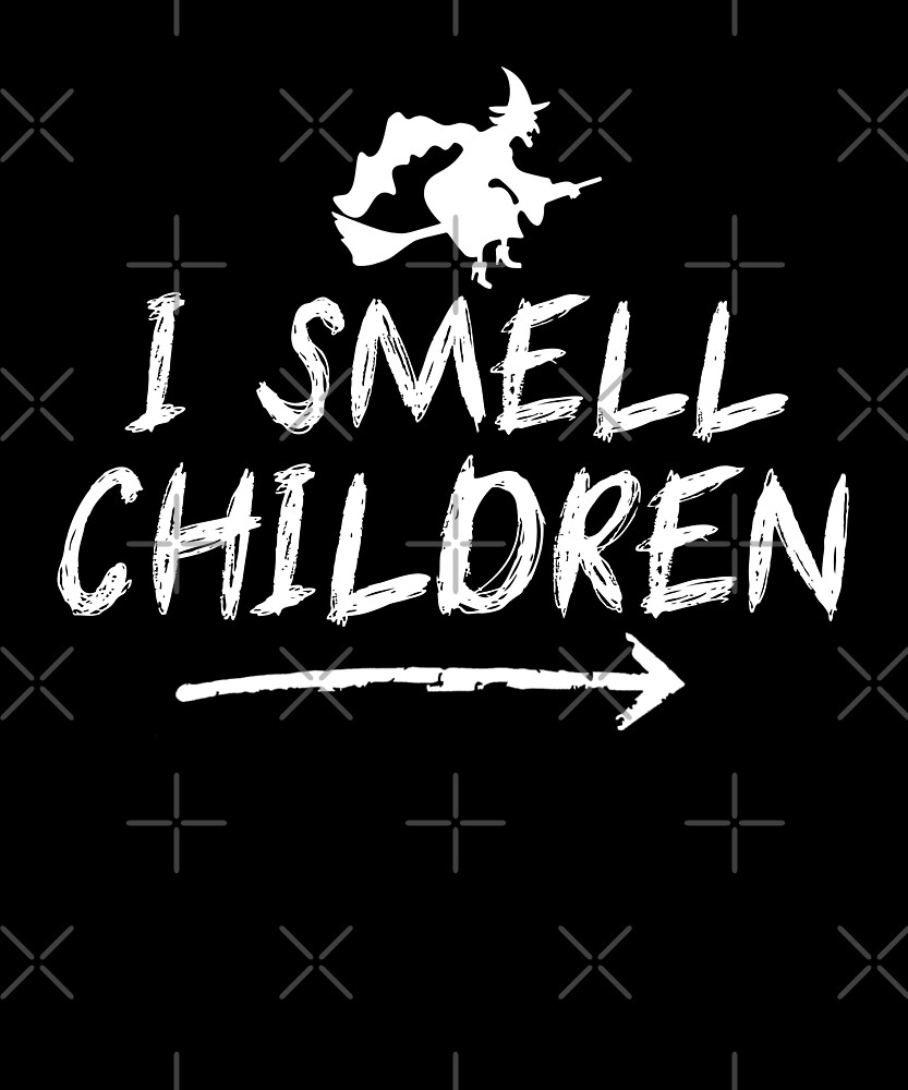 I Smell Children Funny Witch Halloween Shirt Women Kids by Kimcf