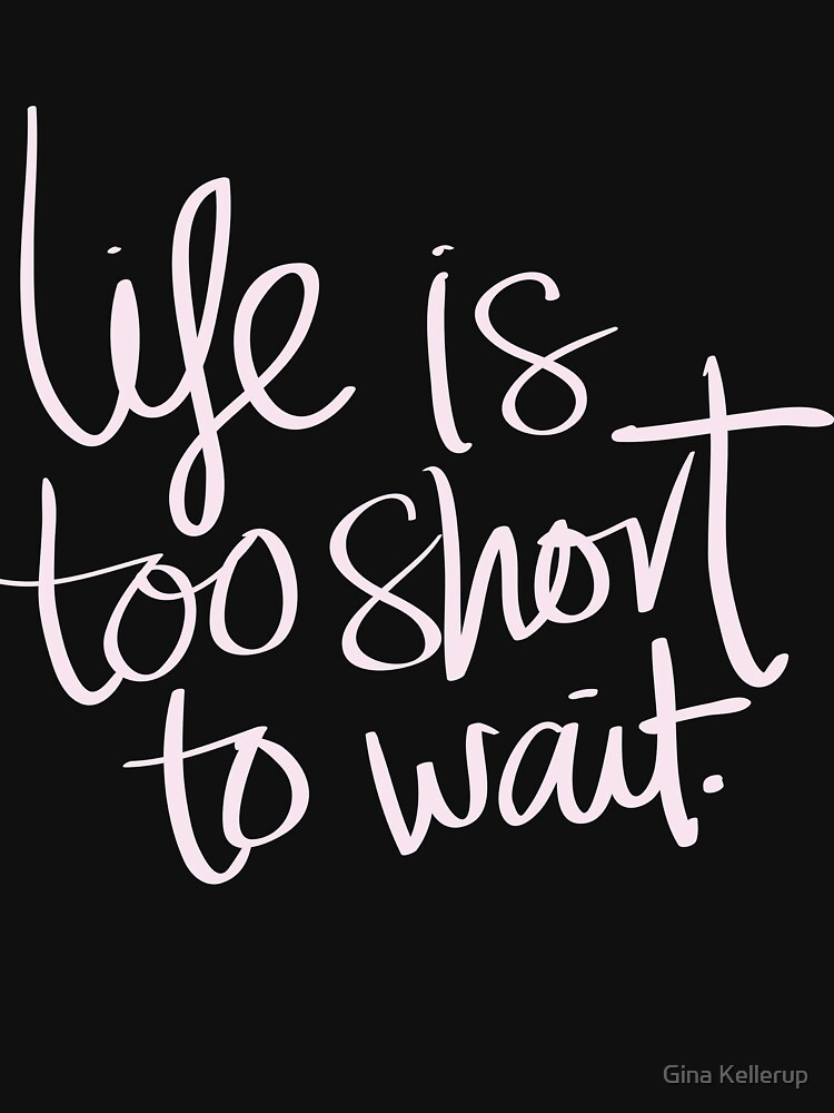 Inspirational Life Quote Life is Too Short to Wait by KanigMarketplac