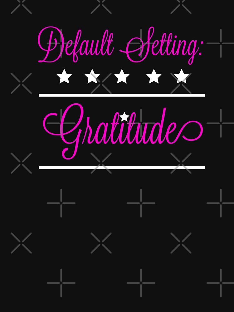 Default Setting Gratitude Gift Thankful Attitude Of Gratitude  by CheerfulDesigns