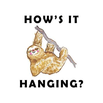 How's It Hanging Sloth Art by jmac111