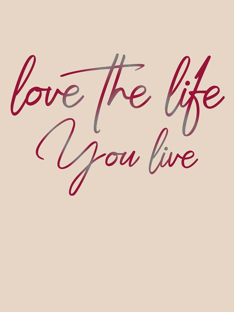 Love the life you live – Wine Red by SKKSdesign