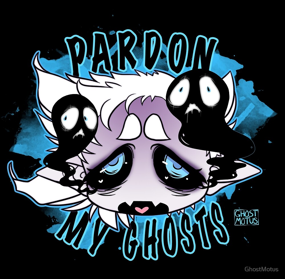 Pardon My Ghosts by GhostMotus