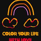 Color Your Life With Love Amazing Design by TeaShirtZ