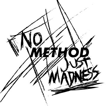 No Method Just Madness by Dalem-12