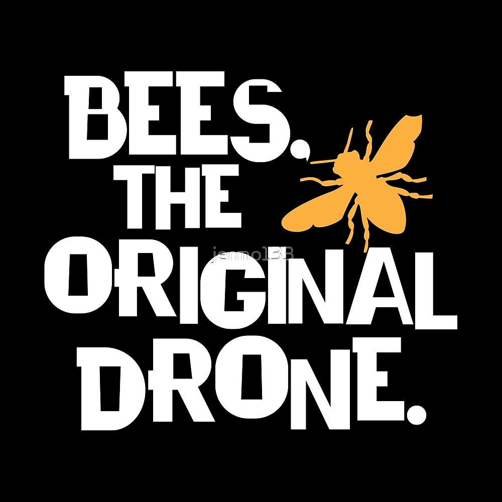 Bees The Original Drone Funny Beekeeping Art For Beekeepers That Fly Drones by jermo133