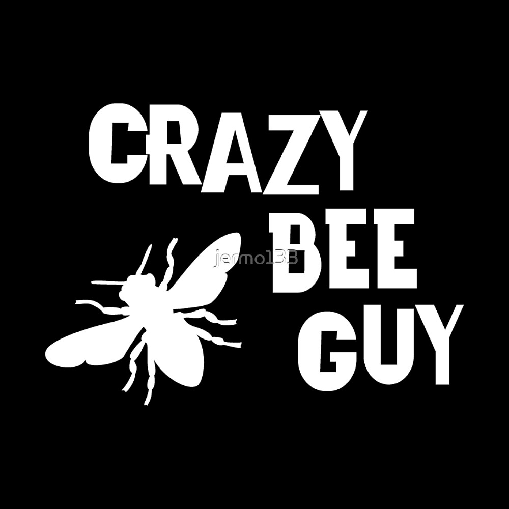 Crazy Bee Guy Funny Bee Lover Design For Men That Love Beekeeping and Bees by jermo133
