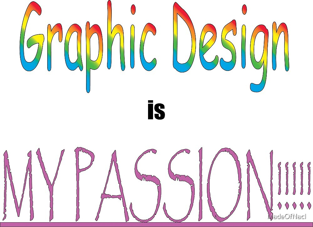 Graphic Design is my Passion by MadeOfNacl