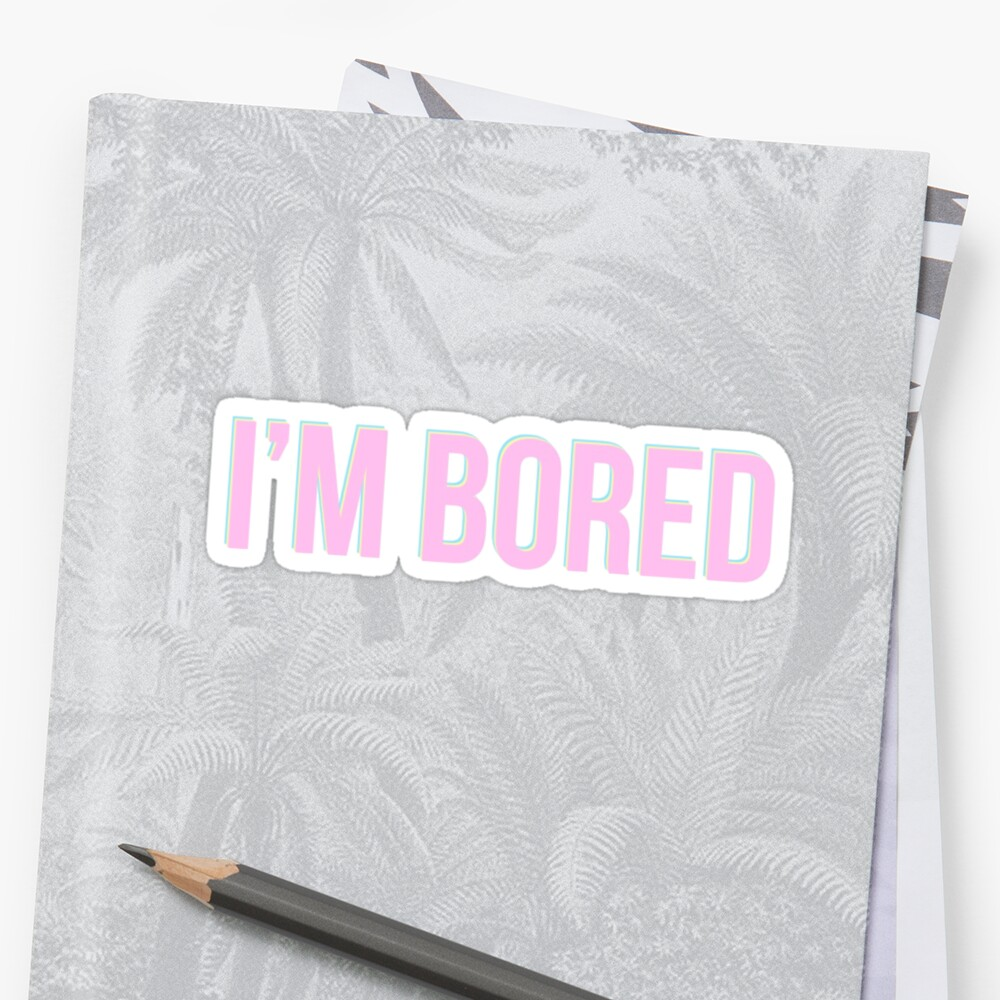 I'm Bored by madisonbaber