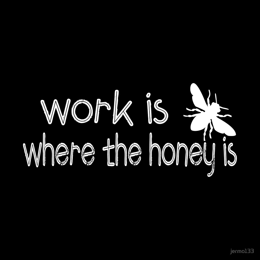 Work is Where The Honey is Beekeeper Apiculture Bee Conservation Design by jermo133