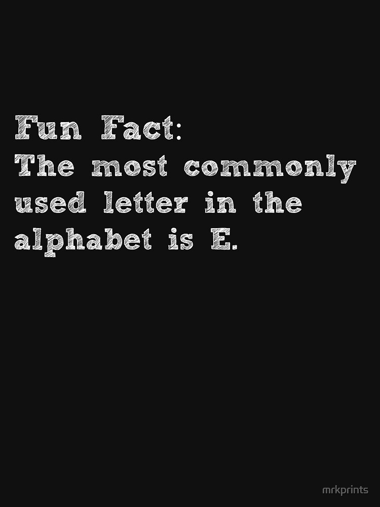 Fun Fact! Commonly Used Letter In the Alphabet by mrkprints