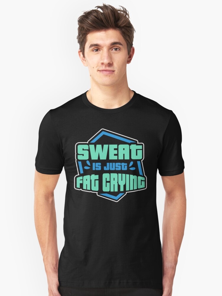 Sweat Is Just Fat Crying Unisex T-Shirt Front