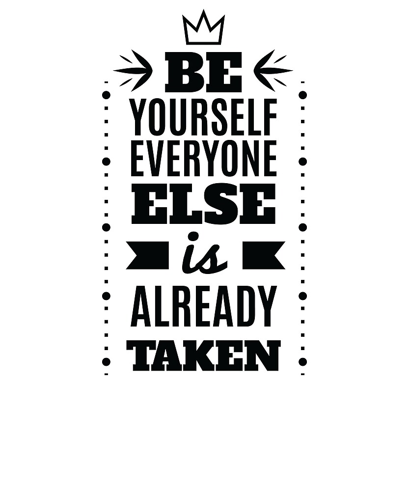 Be Yourself Everyone Else Is Taken, Motivation, by Logic72