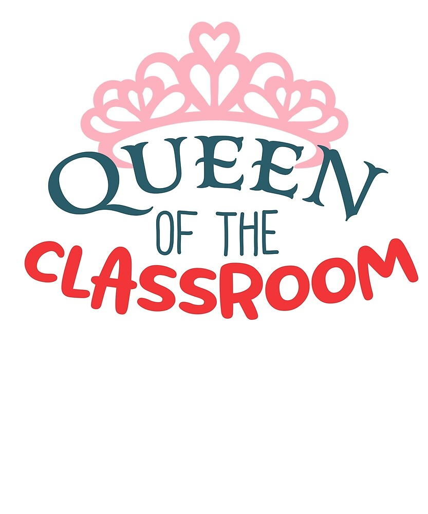 Queen Of The Classroom   Funny Humor Queen Graphic Princess First Day Of School Girl Uniform Gift Or by Cameronfulton