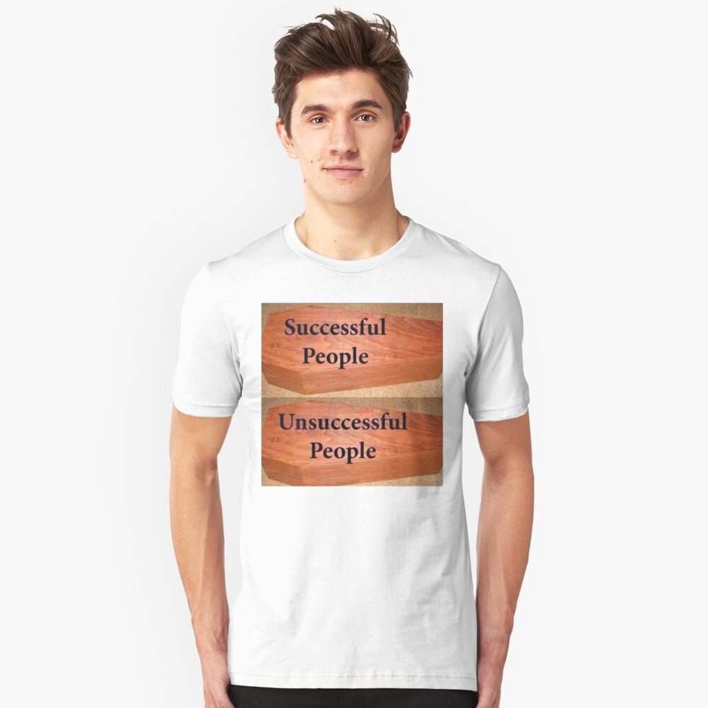 Successful and Unsuccessful People Unisex T-Shirt Front