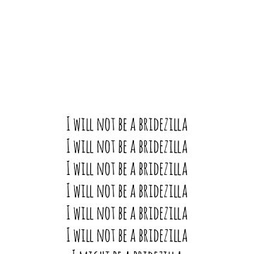 I will not be a bridezilla by theweddingalley