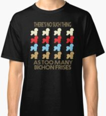Bichon Frise Dog Lovers - There's No Such Thing As Too Many Bichon Frises - Retro Vintage Style 1970's Classic T-Shirt