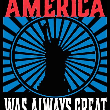 America Was Always Great Statue of Liberty by funnytshirtemp