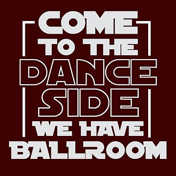 Come To The Dance Side We Have Ballroom Movie Fun T-Shirt For Dancers - Dancing T-Shirt - Dancer Gift - Gift For Him - Gift For Her by artbyanave